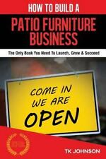 How to Build a Patio Furniture Business (Special Edition) : The Only Book You...