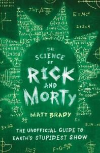 The Science of Rick and Morty Book Unofficial Guide to TV Show by Matt Brady