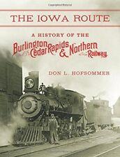 The Iowa Route: A History of the Burlington, Cedar Rapids & Northern Railway…
