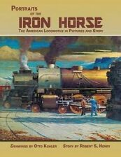 Portraits Iron Horse American Locomotive in Pictures  by Henry Robert Selph
