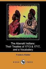 The Abenaki Indians: Their Treaties of 1713 & 1717, and a Vocabulary by Frederic