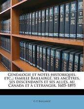 Généalogie et notes historiques, etc.,: famille Baillairgé, ses ancêtres, ses de