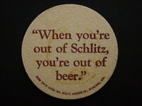 SCHLITZ THE MOST CAREFULLY BREWED BEER IN THE WORLD WHEN YOU'RE OUT OF COASTER