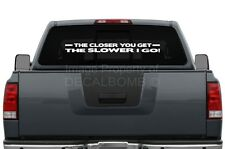 The Closer You Get The Slower I Go Decal Sticker Vinyl Import Turbo Diesel Race