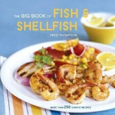 The Big Book of Fish and Shellfish : More Than 250 Terrific Recipes by Fred T...