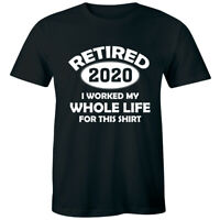 Retired 2020 I Worked My Whole Life For This Shirt Funny Men's T-Shirt