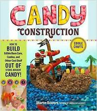 Candy Construction: How to Build Race Cars, Castles, and Other Cool Stuff out of