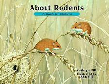 About Rodents : A Guide for Children by John Sill; Cathryn Sill