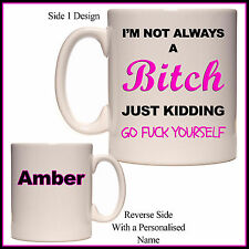 "Personalised ""I'm not always a Bitch"" Mug - Just Kidding Go F*ck Yourself - Gift"