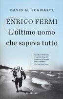 Enrico Fermi. L'ultimo uomo che sapeva tutto - Schwartz David N.
