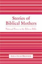 Stories of Biblical Mothers : Maternal Power in the Hebrew Bible by Leila...