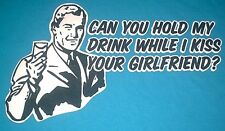 "Retro Style ""Can You Hold My Drink While I Kiss Your Girlfriend?"" T-shirt XL"