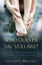 Who Does He Say You Are? : Women Transformed by Christ in the Gospels by...