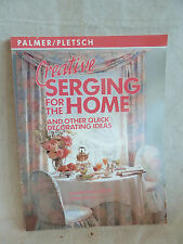 Creative Serging for the Home and Other Quick Decorating Ideas Palmer/Pletsch