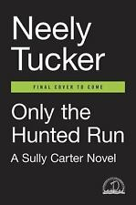 Only the Hunted Run : A Sully Carter Novel by Neely Tucker (2016, Hardcover)