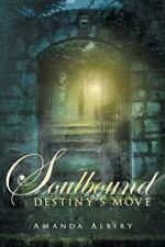 Soulbound : Destiny's Move by Amanda Albery (2015, Paperback)