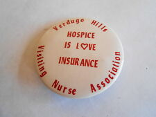 Vintage Verdugo Hills CA Visiting Nurse Assn Hospice is Love Insurance Pinback