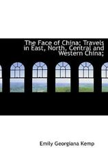 The Face Of China; Travels In East, Nort, Brand New, Free shipping in the US