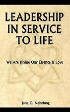 Leadership in Service to Life by Jane Nebelung (2007, Paperback)