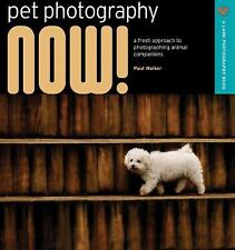 Pet Photography NOW!: A Fresh Approach to Photographing Animal Companions (A Lar