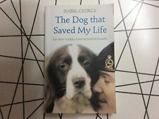 The Dog That Saved My Life. Incredible True Stories of Canine Loyalty .