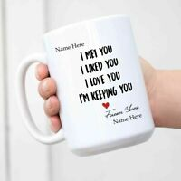 Love Mug - Gift For Your Partner - I Met You I Liked You I Love You I'm Keeping
