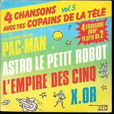 """45 TOURS 7""""--CHANSONS DE LA TELE VOL.5--PAC-MAN/ASTRO/L' EMPIRE DES CINQ/X.OR"""