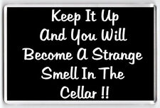 Keep It Up And You Will Become A Strange Smell In the Cellar Fridge Magnet