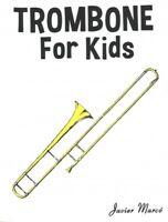Trombone for Kids : Christmas Carols, Classical Music, Nursery Rhymes, Tradit...