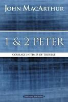 1 and 2 Peter: Courage in Times of Trouble (MacArthur Bible Studies) - MacArthur