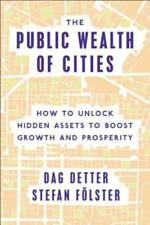 The Public Wealth of Cities: How to Unlock Hidden Assets to Boost Growth and