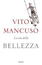 La via della bellezza di Vito Mancuso GARZANTI 9788811675716