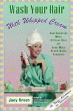 Wash Your Hair with Whipped Cream: And Hundreds More Offbeat Uses for Even More