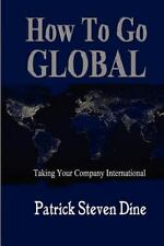 How to Go GLOBAL : Taking Your Company International by Patrick Dine (2012,...