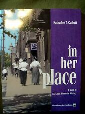 In Her Place: Guide to St. Louis Women's History by Katherine Corbett (2000, PB)