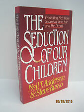 The Seduction of Our Children by Neil T. Anderson & Steve Russo