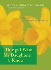 Things I Want My Daughters to Know: A Small Book About the Big Issues in Life, S