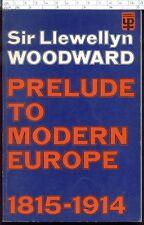 PRELUDE TO MODERN EUROPE 1815-1914 Sir Llewellyn Woodward pb 1972