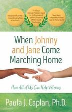 When Johnny and Jane Come Marching Home : How All of Us Can Help Veterans by...