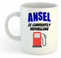 Ansel Is Currently Refuelling Mug - Funny, Gift, Name, Personalised