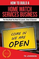 How to Build a Home Watch Services Business (Special Edition) : The Only Book...