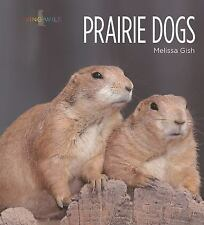 Living Wild: Prairie Dogs by Gish, Melissa