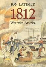 1812 : War with America by Jon Latimer (2007, Hardcover)