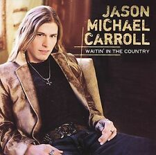 Waitin' in the Country by Jason Michael Carroll (CD, Jan-2007, Arista)