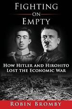 Fighting on Empty: How Hitler and Hirohito Lost the Economic War (Paperback or S