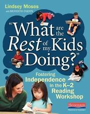 What Are the Rest of My Kids Doing?: Fostering Independence in the K-2 Reading W