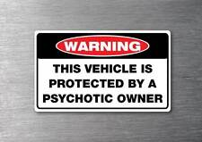 Protected by Psychotic owner sticker quality 7 yr water & fade proof funny car