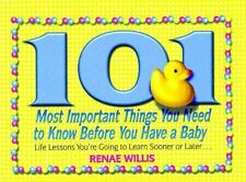 101 Most Important Things You Need to Know Before You Have a Baby: Life Lessons