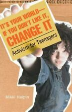 It's Your World--If You Don't Like It, Change It : Activism for Teenagers by Mik