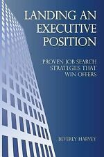 Landing an Executive Position : Proven Job Search Strategies That Win Offers...